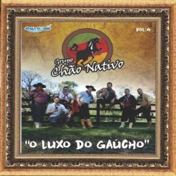 Grupo Chão Nativo - O Luxo do Gaucho